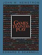 Games trainers play : experiential learning exercises