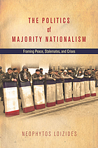 The politics of majority nationalism : framing peace, stalemates, and crises