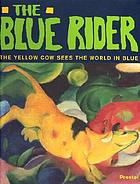 The blue rider : the yellow cow sees the world in blue