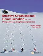 Effective organisational communication : perspectives, principles and practices