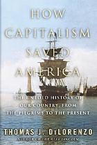 How capitalism saved America : the untold history of our country, from the Pilgrims to the present