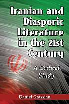Iranian and diasporic literature in the 21st century : a critical study