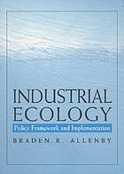 Industrial ecology : policy framework and implementation