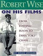 Robert Wise on his films : from editing room to director's chair