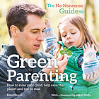 The no-nonsense guide to green parenting : how to raise your child, help save the planet and not go mad