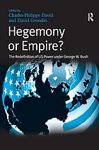 Hegemony or empire? : the redefinition of US power under George W. Bush