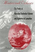 Maternal echoes : the poetry of Marceline Desbordes-Valmore and Alphonse de Lamartine