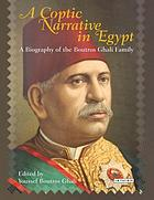 A Coptic narrative in Egypt : a biography of the Boutros Ghali family