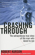 Crashing through : the extraordinary true story of the man who dared to see