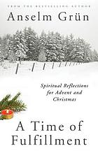 A time of fulfillment : spiritual reflections for Advent and Christmas