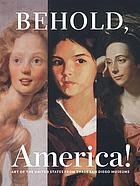 Behold, America! : Art of the United States from Three San Diego Museums