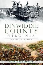Dinwiddie County, Virginia : a brief history