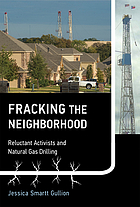 Fracking the neighborhood : reluctant activists and natural gas drilling