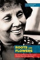 Roots and flowers : the life and work of Afro-Cuban librarian Marta Terry González
