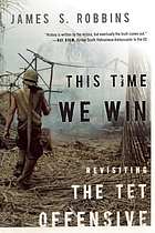 This time we win : revisiting the Tet Offensive