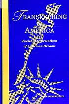 Transferring to America : Jewish interpretations of American dreams
