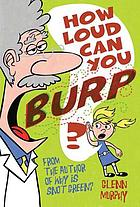 How loud can you burp? : more extremely important questions (and answers!)