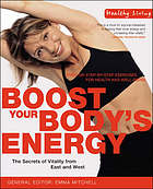 Boost your body's energy : the secrets of vitality from East and West