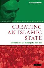 Creating an Islamic state : Khomeini and the making of a new Iran