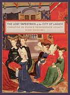 The lost tapestries of the City of ladies : Christine de Pizan's Renaissance legacy