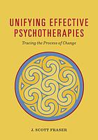 Unifying effective psychotherapies : tracing the process of change