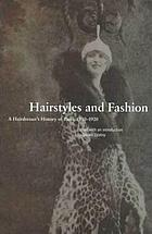 Hairstyles and fashion : a hairdresser's history of Paris, 1910-1920
