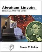 Abraham Lincoln : the man and the myth