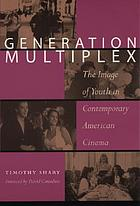 Generation multiplex : the image of youth in contemporary American cinema