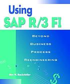 Using SAP R/3 FI : beyond business process reengineering