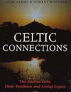 Celtic connections : the ancient Celts, their tradition and living legacy