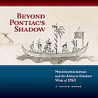Beyond Pontiac's shadow : Michilimackinac and the Anglo-Indian War of 1763