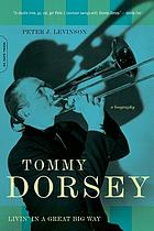 Tommy Dorsey : livin' in a great big way : a biography