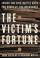 The victim's fortune : inside the epic battle over the debts of the Holocaust
