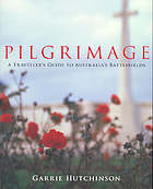 Pilgrimage : a traveller's guide to Australia's battlefields