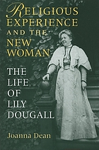 Religious experience and the new woman : the life of Lily Dougall