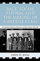 Race, social reform, and the making of a middle class : the American Missionary Association and Black Atlanta, 1870-1900
