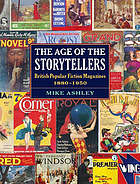The age of the storytellers : British popular fiction magazines, 1880-1950