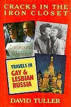 Cracks in the iron closet : travels in gay & lesbian Russia