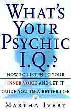 What's your psychic I.Q.? : how to listen to your inner voice and let it guide you to a better life