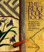 The rug hook book : techniques, projects, and patterns for this easy, traditional craft