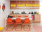 My cool kitchen : a style guide to unique and inspirational kitchens