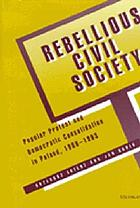 Rebellious civil society : popular protest and democratic consolidation in Poland, 1989-1993