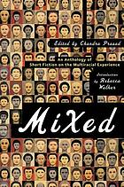 Mixed : an anthology of short fiction on the multiracial experience