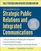 The handbook of strategic public relations and integrated communications.