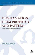 Proclamation from prophecy and pattern : Lucan Old Testament Christology