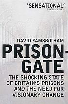 Prisongate : the shocking state of Britain's prisons and the need for change