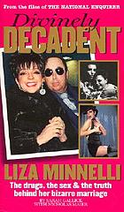 Divinely decadent, Liza Minnelli : the drugs, the sex & the truth behind her bizarre marriage