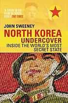 North Korea undercover : inside the world's most secret state
