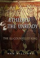 Æthelred the Unready : the ill-counselled king