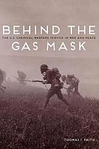 Behind the gas mask : the U.S. Chemical Warfare Service in war and peace